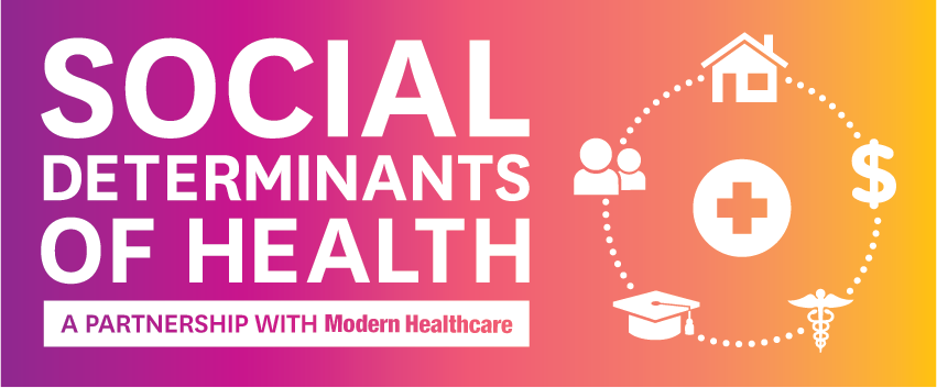 Social determinanants of health. A partnership with Modern Healthcare.